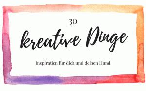 30 kreative Dinge für dich und deinen Hund